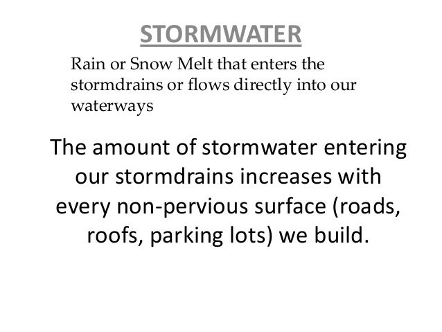The amount of stormwater entering our stormdrains increases with every non-pervious surface (roads, roofs, parking lots) w...