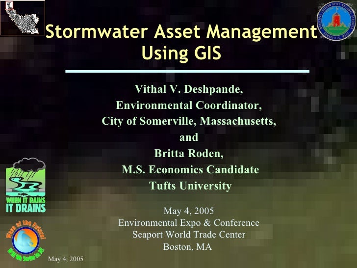 Stormwater Asset Management Using GIS Vithal V. Deshpande,  Environmental Coordinator,  City of Somerville, Massachusetts,...