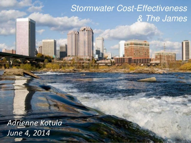 Stormwater Cost-Effectiveness & The James Adrienne Kotula June 4, 2014