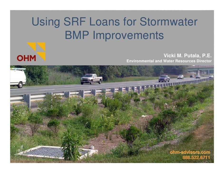 Using SRF Loans for Stormwater       BMP Improvements                                    Vicki M. Putala, P.E.            ...