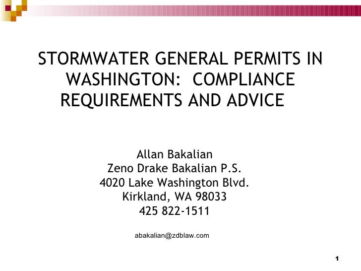 STORMWATER GENERAL PERMITS IN WASHINGTON:  COMPLIANCE REQUIREMENTS AND ADVICE  Allan Bakalian Zeno Drake Bakalian P.S. 402...