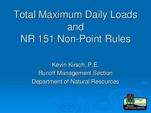 Total Maximum Daily Loads and NR 151 Non-Point Rules Kevin Kirsch, P.E. Runoff Management Section Department of Natural Re...