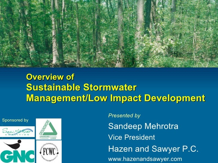 Overview of Sustainable Stormwater Management/Low Impact Development  Presented by Sandeep Mehrotra Vice President Hazen a...