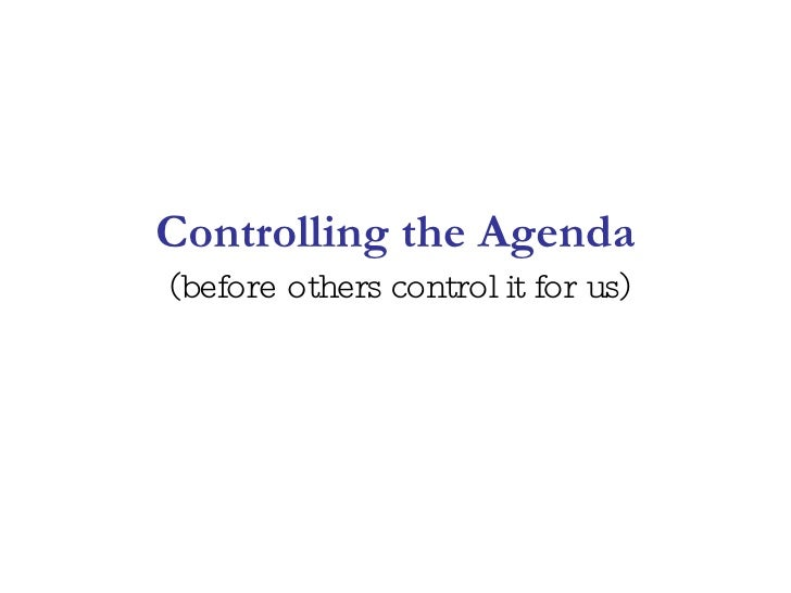 Controlling the Agenda (before others control it for us)