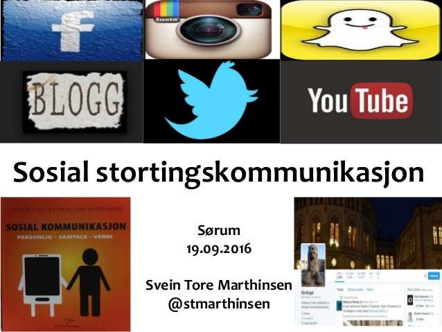 Sosial stortingskommunikasjon Sørum 19.09.2016 Svein Tore Marthinsen @stmarthinsen