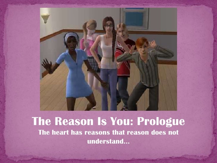 The Reason Is You: Prologue<br />The heart has reasons that reason does not understand...<br />