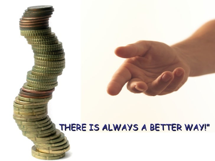 """THERE IS ALWAYS A BETTER WAY!"""""""