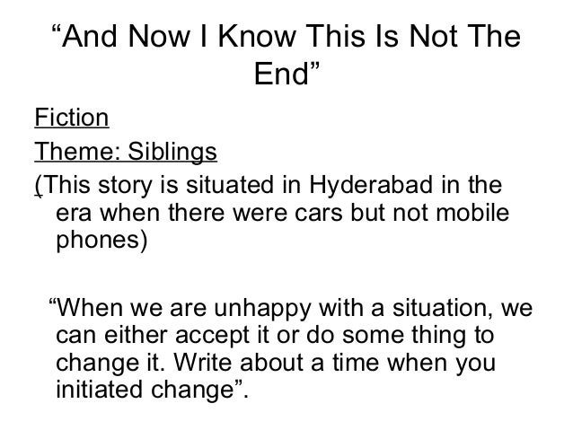 """""""And Now I Know This Is Not The End"""" Fiction Theme: Siblings (This story is situated in Hyderabad in the era when there we..."""