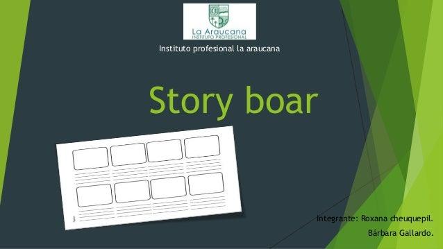Story boar Integrante: Roxana cheuquepil. Bárbara Gallardo. Instituto profesional la araucana