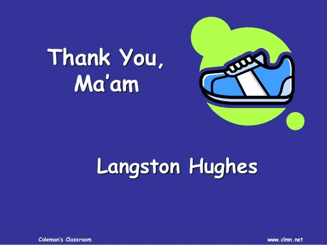 thank you ma m by langston hughes Background thank you, m'am, by langston hughes, is set in harlem, a com-  munity in new york like many urban areas, harlem experienced rapid.