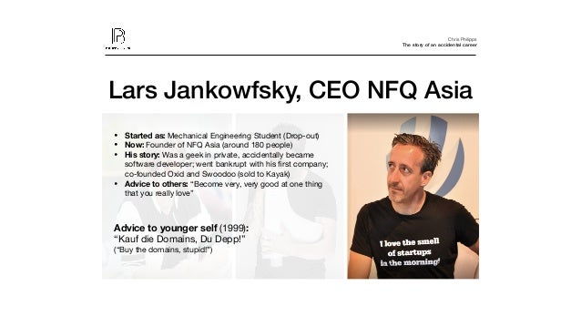 Chris Philipps The story of an accidental career Lars Jankowfsky, CEO NFQ Asia • Started as: Mechanical Engineering Studen...