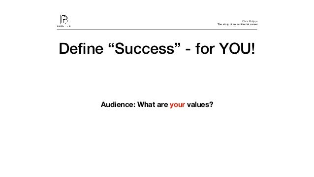 """Chris Philipps The story of an accidental career Audience: What are your values? Define """"Success"""" - for YOU!"""