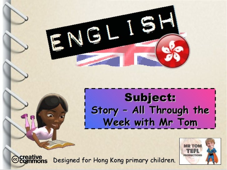Designed for Hong Kong primary children. Subject: Story – All Through the Week with Mr Tom