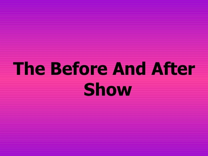 <ul><li>The Before And After Show </li></ul>