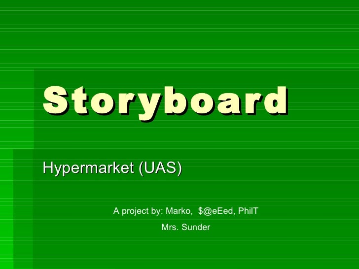 Storyboard Hypermarket (UAS) A project by: Marko,  $@eEed, PhilT Mrs. Sunder