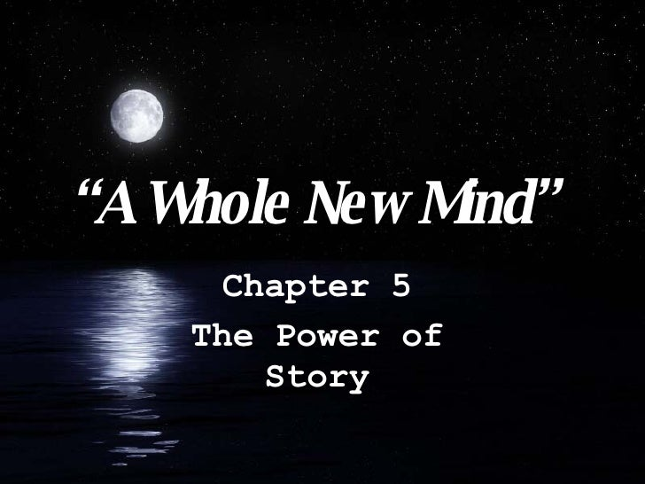 """ A Whole New Mind"" Chapter 5 The Power of Story"