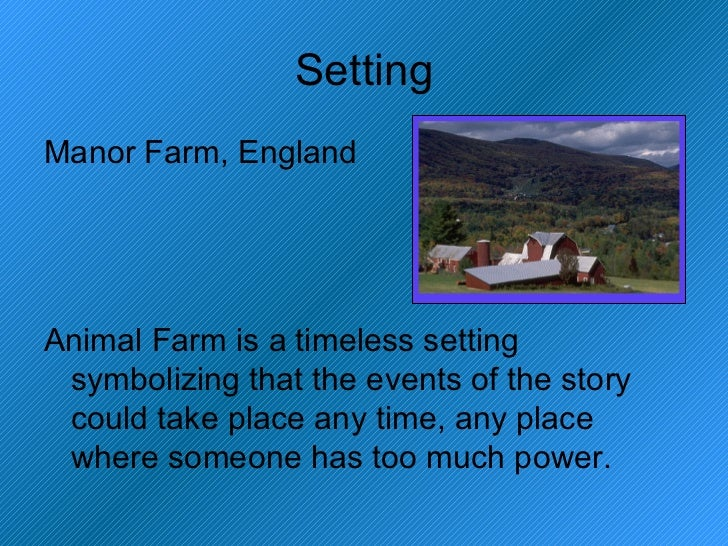 a plot and setting overview of george orwells animal farm Orwell creates a very favourable setting for  the animals on the farm support the animal  animal farm as a political satire in animal farm, george.