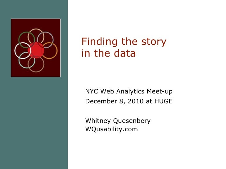 Finding the story in the data<br />NYC Web Analytics Meet-up<br />December 8, 2010 at HUGE<br />Whitney QuesenberyWQusabil...