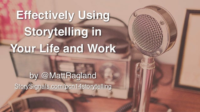 Effectively Using Storytelling in ! Your Life and Work by @MattRagland ! StorySignals.com/pcn14storytelling