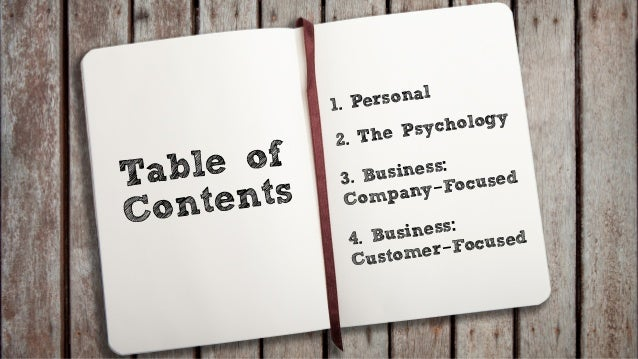 Table of Contents 1. Personal 2. The Psychology ! 3. Business: Company-Focused ! 4. Business: Customer-Focused