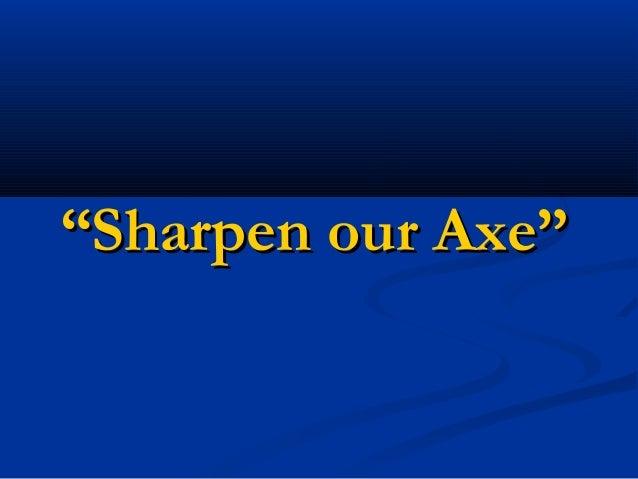 """""""Sharpen our Axe"""""""