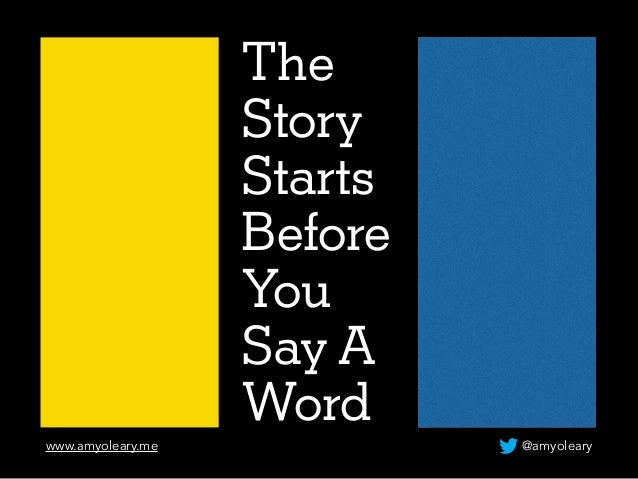 The  Story  Starts  Before  You  Say A  Word  www.amyoleary.me @amyoleary