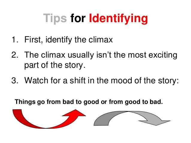 Tips for Identifying 1. First, identify the climax 2. The climax usually isn't the most exciting part of the story. 3. Wat...