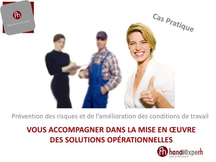 Cas Pratique<br />Prévention des risques et de l'amélioration des conditions de travail<br />Vous accompagner dans la mise...
