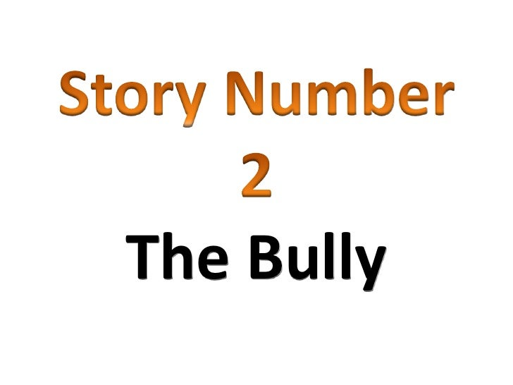Story Number <br />2<br />The Bully<br />