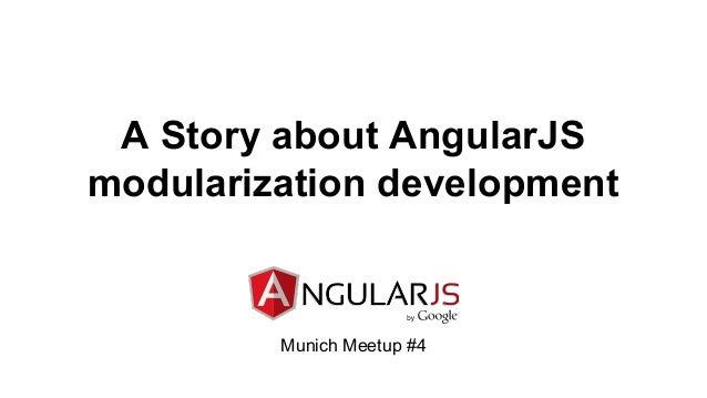 A Story about AngularJS modularization development Munich Meetup #4