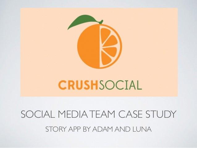 SOCIAL MEDIA TEAM CASE STUDY  STORY APP BY ADAM AND LUNA