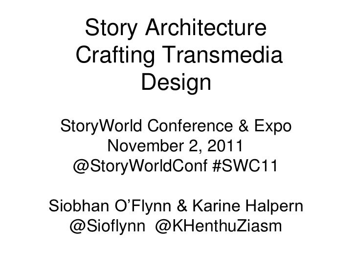 Story Architecture   Crafting Transmedia          Design StoryWorld Conference & Expo       November 2, 2011  @StoryWorldC...