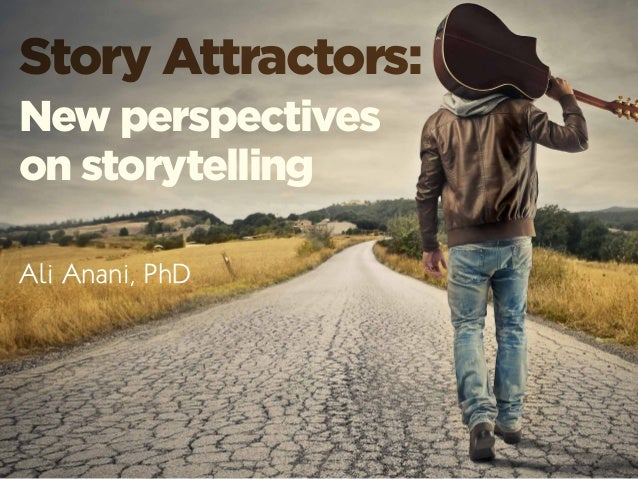 Story Attractors: New perspectives on storytelling Ali Anani, PhD