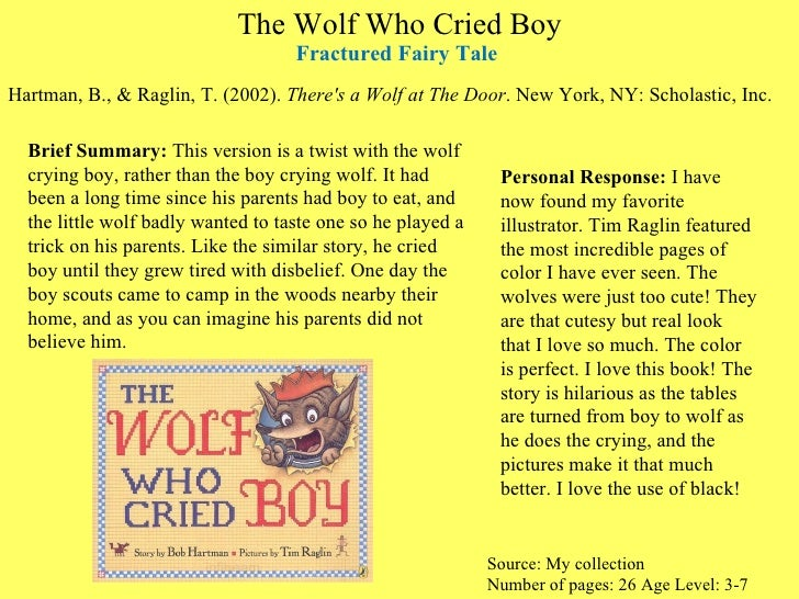 The Wolf Who Cried Boy Fractured Fairy Tale  <ul><li>Hartman, B., & Raglin, T. (2002).  There's a Wolf at The Door . New Y...