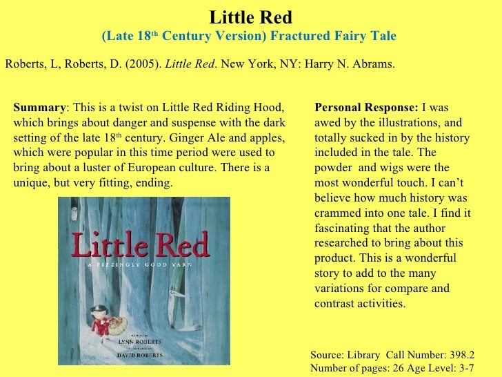Little Red (Late 18 th  Century Version) Fractured Fairy Tale  <ul><li>Roberts, L, Roberts, D. (2005).  Little Red . New Y...