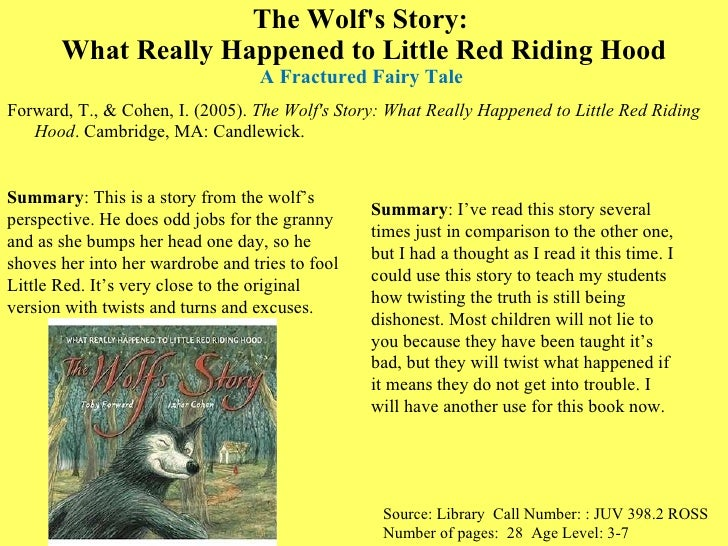 The Wolf's Story:  What Really Happened to Little Red Riding Hood A Fractured Fairy Tale  <ul><li>Forward, T., & Cohen, I....