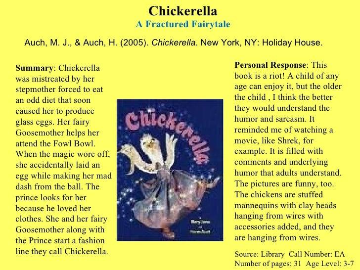 Chickerella A Fractured Fairytale <ul><li>Auch, M. J., & Auch, H. (2005).  Chickerella . New York, NY: Holiday House. </li...