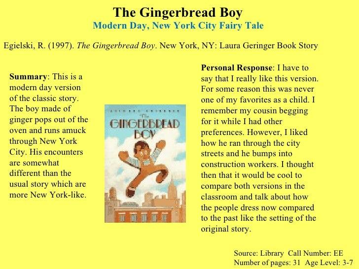 The Gingerbread Boy  Modern Day, New York City Fairy Tale  <ul><li>Egielski, R. (1997).  The Gingerbread Boy . New York, N...