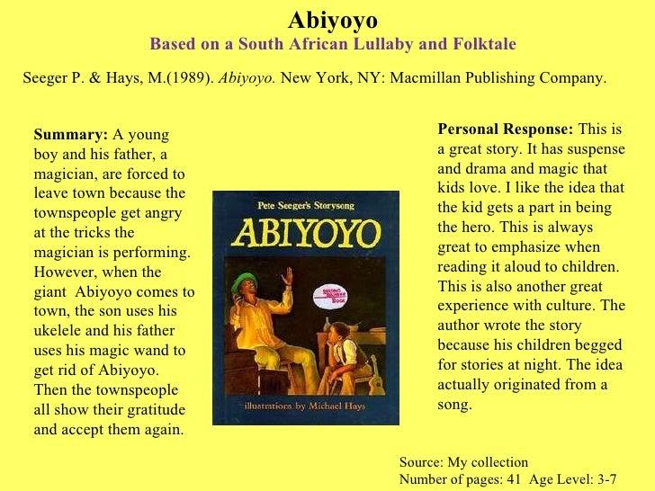 Abiyoyo Based on a South African Lullaby and Folktale <ul><li>Seeger P. & Hays, M.(1989).  Abiyoyo.  New York, NY: Macmill...