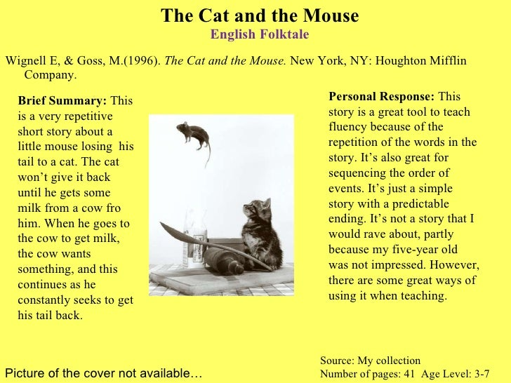 The Cat and the Mouse English Folktale <ul><li>Wignell E, & Goss, M.(1996).  The Cat and the Mouse.  New York, NY: Houghto...