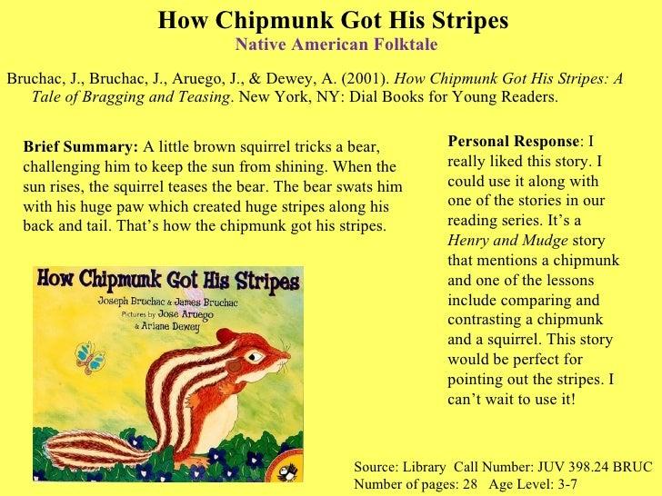 How Chipmunk Got His Stripes  Native American Folktale <ul><li>Bruchac, J., Bruchac, J., Aruego, J., & Dewey, A. (2001).  ...