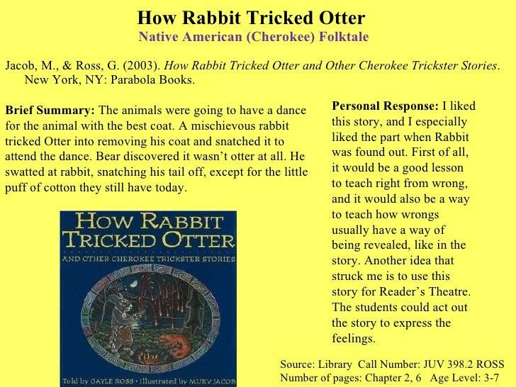 How Rabbit Tricked Otter  Native American  (Cherokee) Folktale <ul><li>Jacob, M., & Ross, G. (2003).  How Rabbit Tricked O...