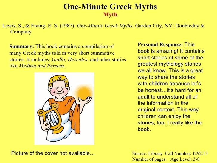 One-Minute Greek Myths Myth <ul><li>Lewis, S., & Ewing, E. S. (1987).  One-Minute Greek Myths .  Garden City, NY: Doubleda...