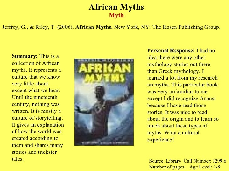 African Myths Myth <ul><li>Jeffrey, G., & Riley, T. (2006).  African Myths.  New York, NY: The Rosen Publishing Group. </l...