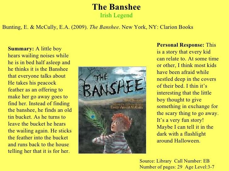The Banshee Irish Legend <ul><li>Bunting, E. & McCully, E.A. (2009).   The Banshee . New York, NY: Clarion Books </li></ul...
