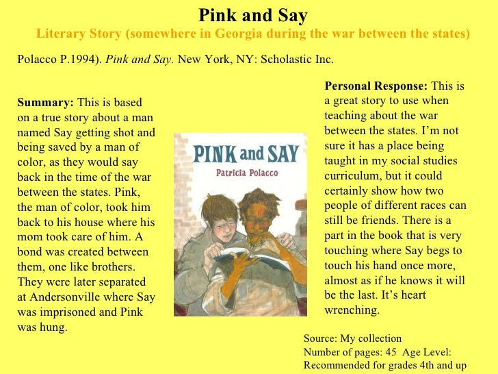 Pink and Say Literary Story (somewhere in Georgia during the war between the states) <ul><li>Polacco P.1994).  Pink and Sa...
