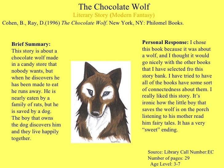 The Chocolate Wolf Literary Story  ( Modern Fantasy) <ul><li>Cohen, B., Ray, D.(1996)  The Chocolate Wolf . New York, NY: ...
