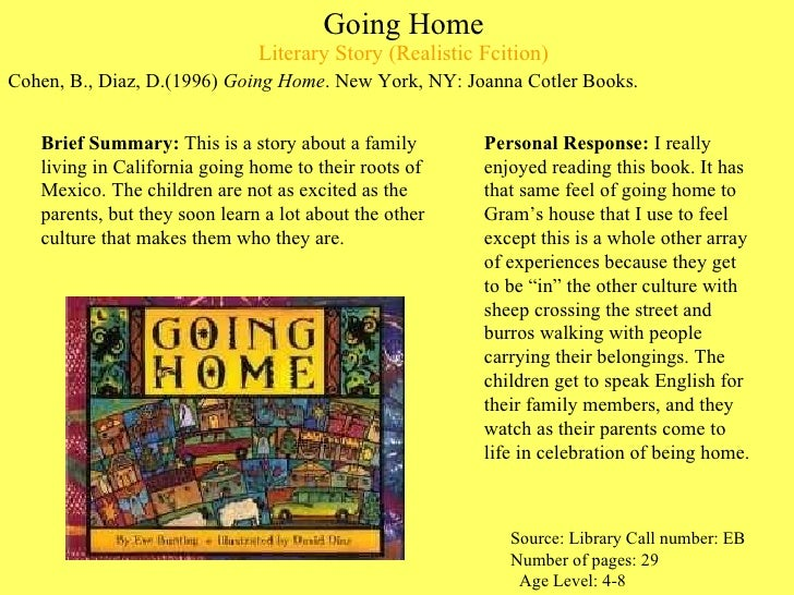 Going Home Literary Story (Realistic Fcition) <ul><li>Cohen, B., Diaz, D.(1996)  Going Home . New York, NY: Joanna Cotler ...