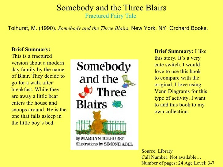 Somebody and the Three Blairs Fractured Fairy Tale  <ul><li>Tolhurst, M. (1990).  Somebody and the Three Blairs.  New York...