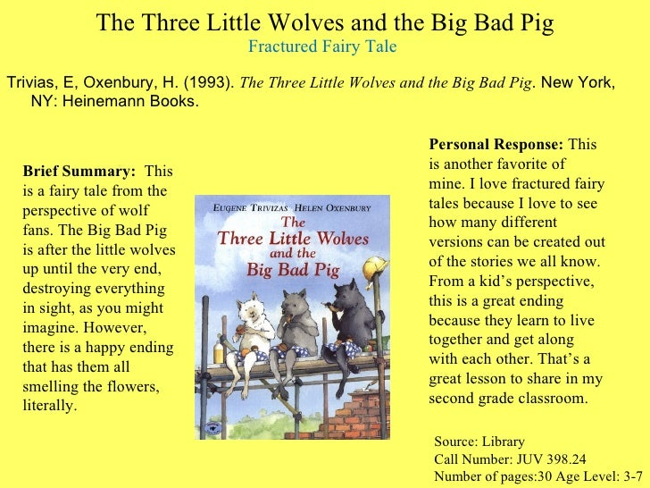 The Three Little Wolves and the Big Bad Pig Fractured Fairy Tale  <ul><li>Trivias, E, Oxenbury, H. (1993).  The Three Litt...